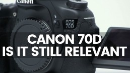 Canon 70d Is It Still Relevant? | Best Value Video Camera For Under £500